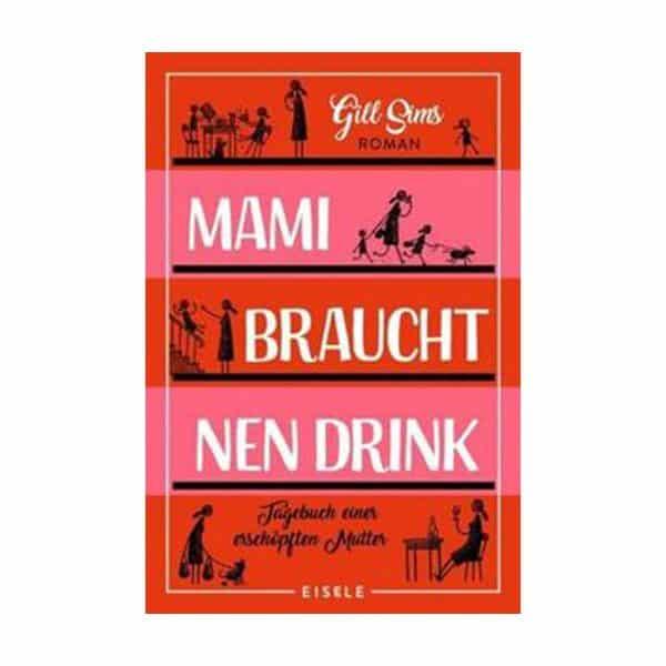 Mami braucht 'nen Drink Bücher Gill Sims
